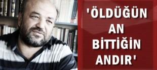 İlahiyatçı Eliaçık: ''Öldüğün an bittiğin andır''