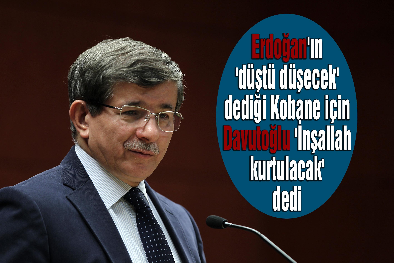 Erdoğan'ın 'düştü düşecek' dediği Kobane için Davutoğlu 'İnşallah kurtulacak' dedi