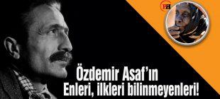 Özdemir Asaf'ın enleri, ilkleri bilinmeyenleri!