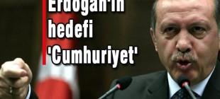 Erdoğan'ın hedefi 'Cumhuriyet'!