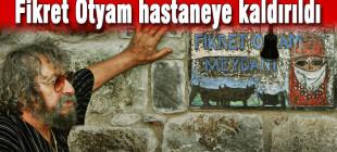 Ressam Fikret Otyam yoğun bakıma alındı!