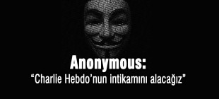 "Anonymous: ""Charlie Hebdo'nun intikamını alacağız"""
