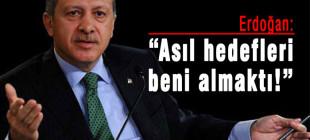 Erdoğan, asıl hedefleri beni almaktı!