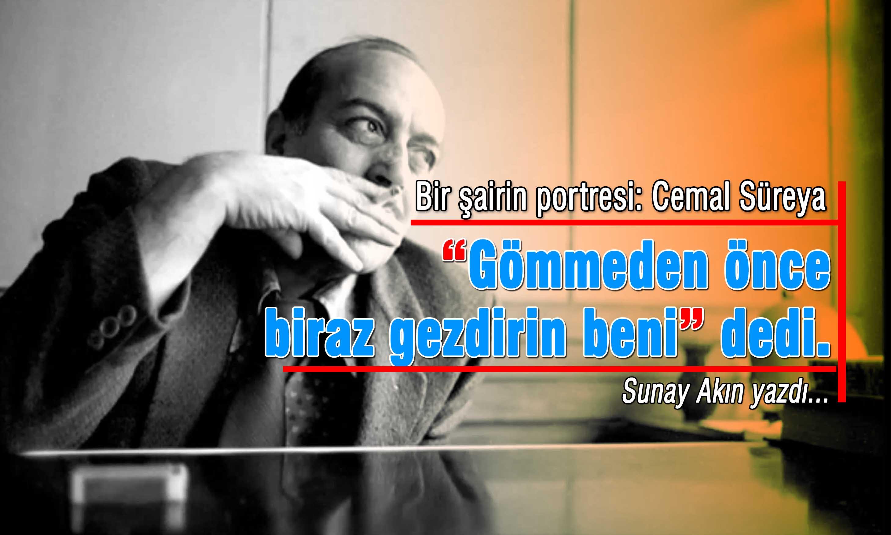 Cemal Süreya'nın hayatını kaybettiği hastaneden gömüleceği Kulaksız Mezarlığı'na yaptıkları yolculuğu kaleme alan şair, yazar ve gazeteci Sunay Akın, şairle ilgili bilmediğimiz yönlerini yazdı.