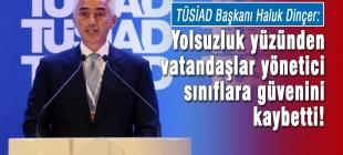 TÜSİAD Başkanı Dinçer: Yöneticiler vatandaşların  güvenini kaybetti!