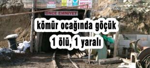 Kömür ocağında göçük: 1 ölü, 1 yaralı!