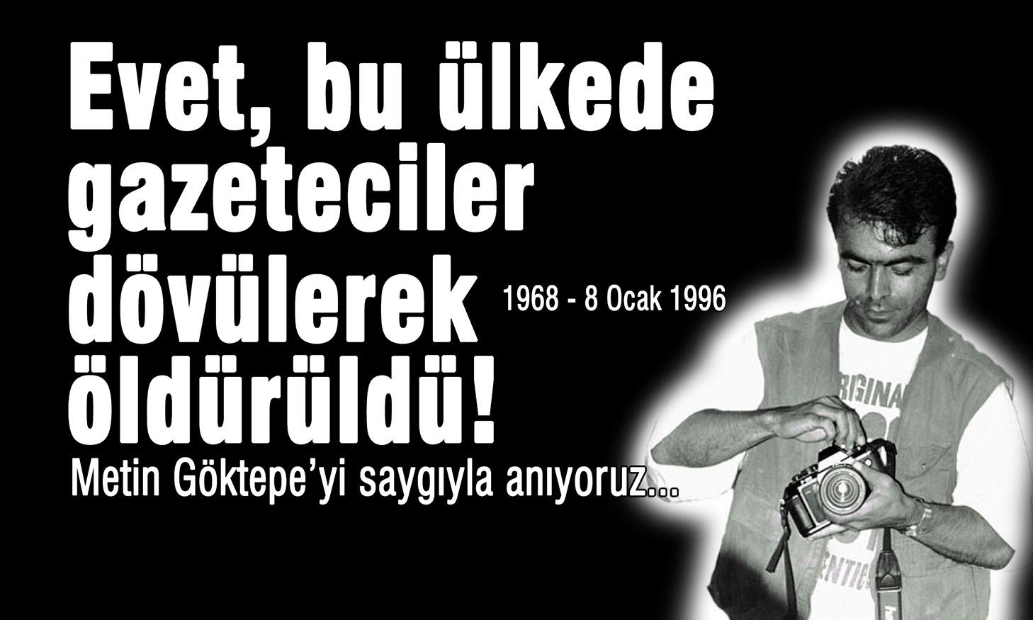 Yüzlerce kişinin gözü önünde 8 Ocak 1996'da coplanarak öldürülen gazeteci Metin Göktepe'yi Press Haber çalışanları olarak saygıyla anıyoruz. Evet, bu ülkede gazeteciler coplanarak da öldürüldü. Bugün 49 yaşında olan Metin ağabeyin genç meslektaşları olarak, davasını sahipsiz bırakmayacağız.