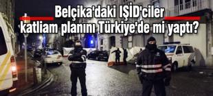 Belçika'daki IŞİD'ciler katliam planını Türkiye'de mi yaptı?