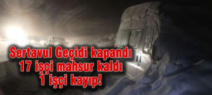 Sertavul Geçidi kapandı, 17 işçi mahsur kaldı!