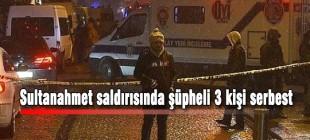 Sultanahmet saldırısında şüpheli 3 kişi serbest