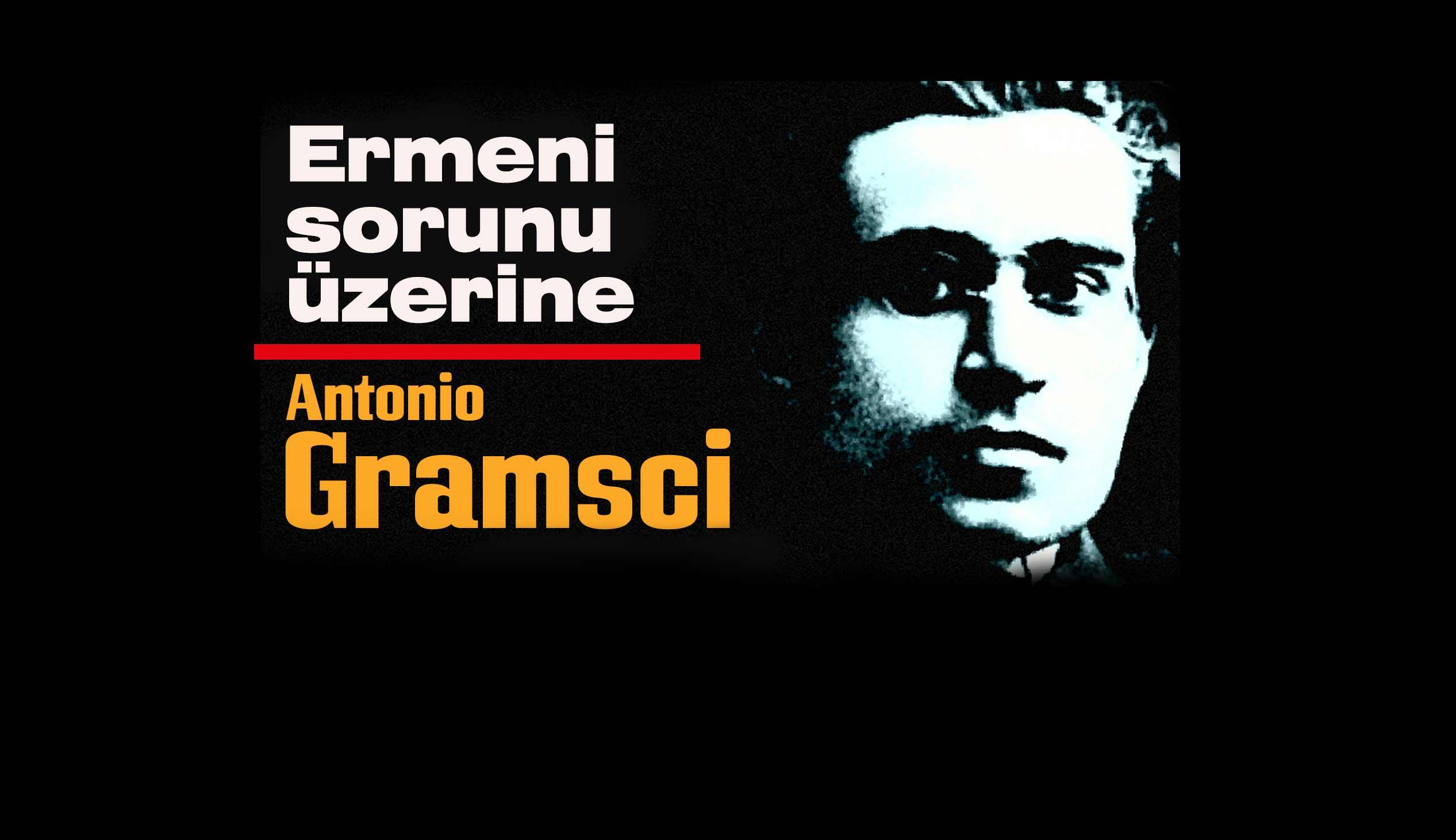 ermeni sorunu, antonio gramsci, ermeni sorunu üzerine, 1915 ermeni soykırımı, ermenistan, gramsci, tartışma, makale, tarih, yorum, bilimsel makale, halkın çığlığı,