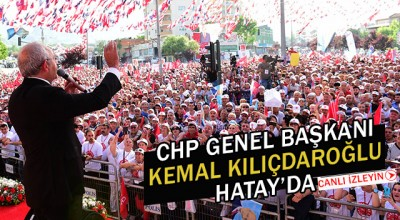 CHP Hatay mitingi canlı yayın izle, chp hatay mitingi, hatay mitingi canlı yayın, kemal kılıçdaroğlu, chp,