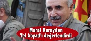 Murat Karayılan Tel Abyad'ı yorumladı
