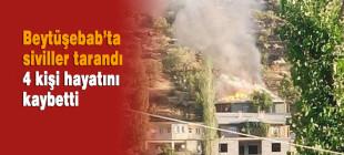 Beytüşebab'ta siviller tarandı