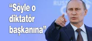 """Putin'den Türk Büyükelçisine """"Söyle o diktatör başkanına.."""""""