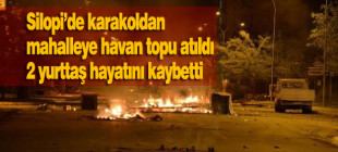 Silopi'de 2 kişi katledildi 3'ü ağır 10 yaralı