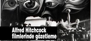 Alfred Hitchcock filmlerinde gözetlemenin dayanılmaz hafifliği