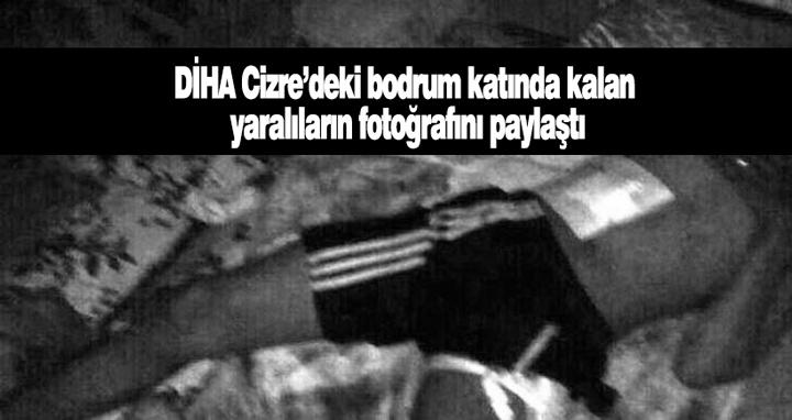 Bir haftadır Cizre'de bodrumda bulunan ve ambulansların almasına izin verilmeyen yaralıların fotoğrafları yayınlandı.