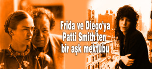 Patti Smith'ten Frida Kahlo ve Diego Rivera'ya bir aşk mektubu