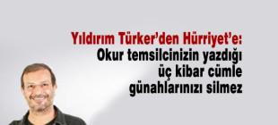 Yıldırım Türker: Okur temsilcinizin yazdığı üç kibar cümle günahlarınızı silmez