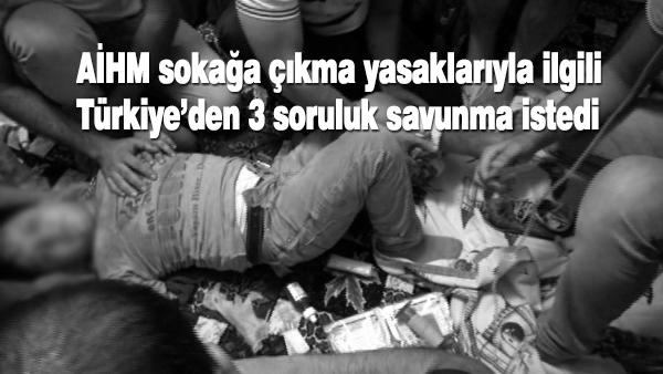 AİHM Türkiye'den sokağa çıkma yasaklarıyla ilgili savunma istedi