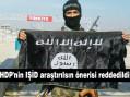 HDP'nin IŞİD araştırılma önerisi reddedildi.
