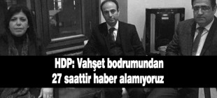 HDP: Vahşet bodrumundan 27 saattir haber alamıyoruz