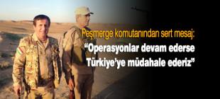 Peşmerge komutanından sert mesaj: Türkiye'ye müdahale ederiz