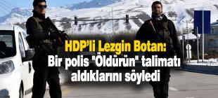 Lezgin Botan: Polisler 'öldürün' talimatı aldı