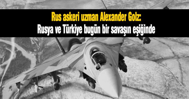 Rusya ve Türkiye bugün bir savaşın eşiğinde