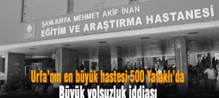 Şanlıurfa'nın en büyük hastanesi 500 Yataklı'da yolsuzluk iddiası