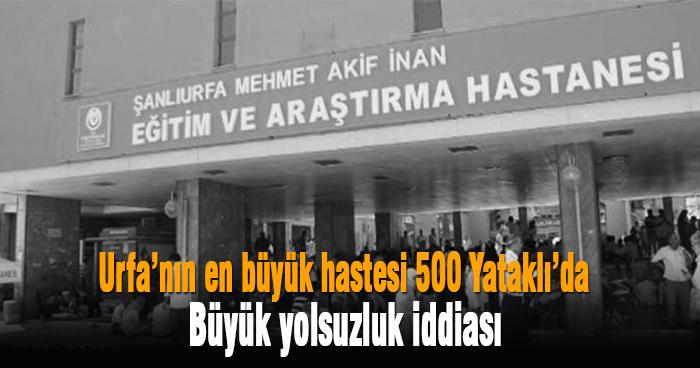 Şanlıurfa, 500 Yataklı, Mehmet Akif İnan Eğitim ve Araştırma Hastanesi, Yolsuzluk, Şanlıurfada yolsuzluk, 500 Yataklıda yolsuzluk,