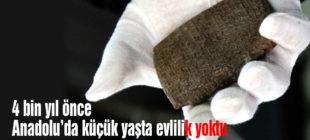 4 bin yıl önce Anadolu'da küçük yaşta evlilik yokmuş